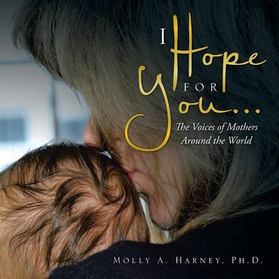 I Hope for You . . .: The Voices of Mothers Around the World (Paperback)