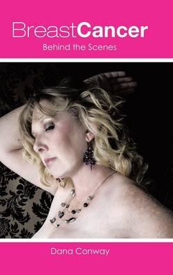 Breast Cancer: Behind the Scenes (Hardback)