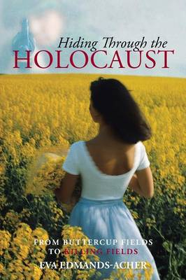 Hiding Through the Holocaust: From Buttercup Fields to Killing Fields (Paperback)