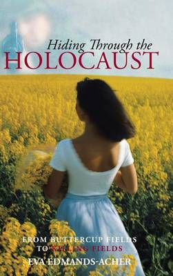 Hiding Through the Holocaust: From Buttercup Fields to Killing Fields (Hardback)