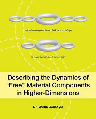 """Describing the Dynamics of """"Free"""" Material Components in Higher-Dimensions (Paperback)"""