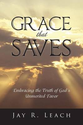 Grace That Saves: Embracing the Truth of God's Unmerited Favor (Paperback)
