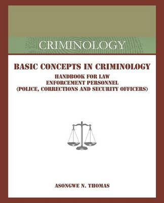 Basic Concepts in Criminology: Handbook for Law Enforcement Personnel (Police, Corrections and Security Officers) (Paperback)