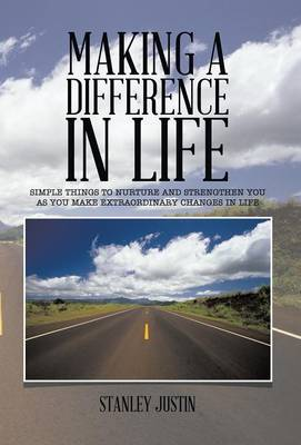 Making a Difference in Life: Simple Things to Nurture and Strengthen You as You Make Extraordinary Changes in Life (Hardback)