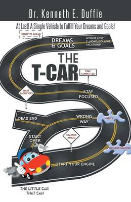 The T-Car: At Last a Simple Vehicle to Fulfill Your Dreams and Goals! (Paperback)