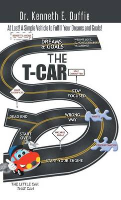 The T-Car: At Last a Simple Vehicle to Fulfill Your Dreams and Goals! (Hardback)