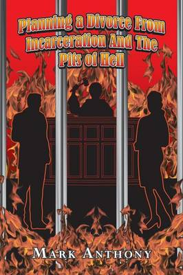 Planning a Divorce from Incarceration and the Pits of Hell (Paperback)