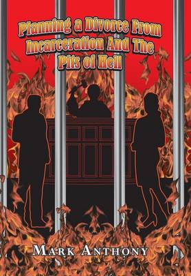 Planning a Divorce from Incarceration and the Pits of Hell (Hardback)