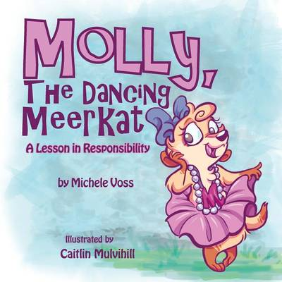 Molly, the Dancing Meerkat: A Lesson in Responsibility (Paperback)