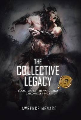 The Collective Legacy: Book Two of the Vanguard Chronicles Saga (Hardback)