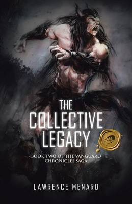 The Collective Legacy: Book Two of the Vanguard Chronicles Saga (Paperback)