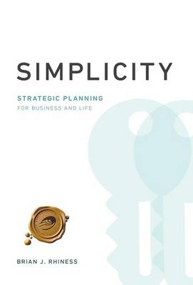 Simplicity: Strategic Planning for Business and Life (Hardback)
