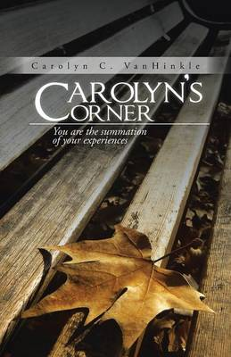 Carolyn's Corner: You Are the Summation of Your Experiences (Paperback)