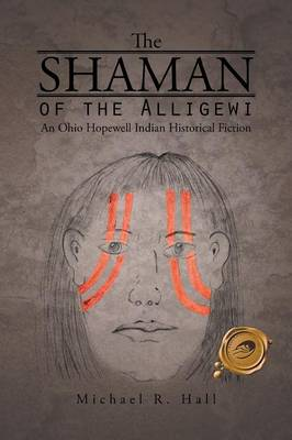 The Shaman of the Alligewi: An Ohio Hopewell Indian Historical Fiction (Paperback)