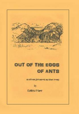 Out of the Eggs of Ants: An African Sketchbook and Other Poems (Hardback)