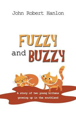 Fuzzy and Buzzy: A Story of Two Young Kittens Growing Up in the Southland (Paperback)