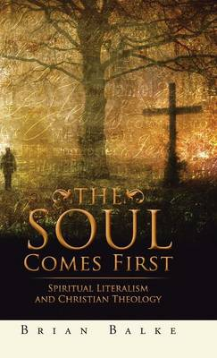 The Soul Comes First: Spiritual Literalism and Christian Theology (Hardback)