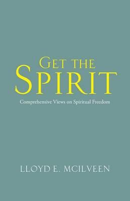 Get the Spirit: Comprehensive Views on Spiritual Freedom (Paperback)
