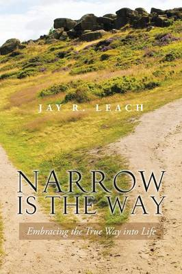 Narrow Is the Way: Embracing the True Way Into Life (Paperback)