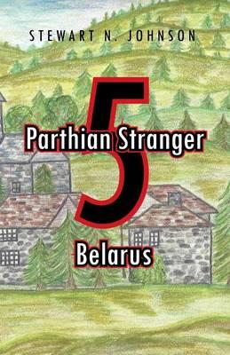 Parthian Stranger 5: Belarus (Paperback)