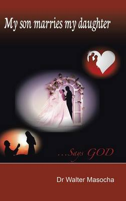 My Son Marries My Daughter: ...Says God (Hardback)