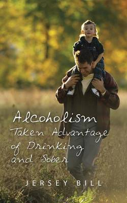 Alcoholism Taken Advantage of Drinking and Sober (Paperback)
