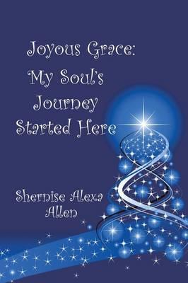 Joyous Grace: My Soul's Journey Started Here (Paperback)