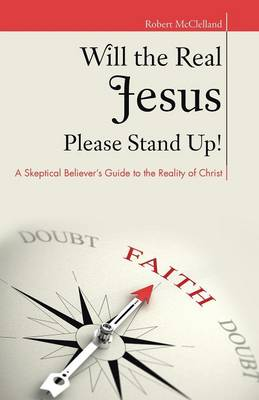Will the Real Jesus Please Stand Up!: A Skeptical Believer's Guide to the Reality of Christ (Paperback)