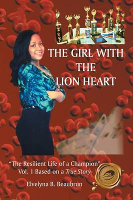 """The Girl with the Lion Heart: """"The Resilient Life of a Champion"""" Vol. 1 Based on a True Story (Paperback)"""