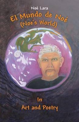 El Mundo de Noe (Noe's World): In Art and Poetry (Paperback)
