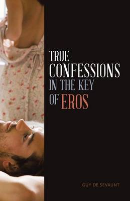 True Confessions in the Key of Eros (Paperback)