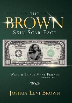 The Brown Skin Scar Face: Wealth Brings Many Friends Proverbs 19:4 (Hardback)