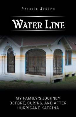Water Line: My Family's Journey Before, During, and After Hurricane Katrina (Paperback)