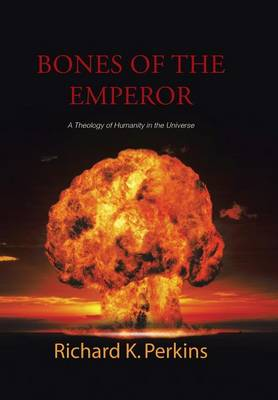 Bones of the Emperor: A Theology of Humanity in the Universe (Hardback)