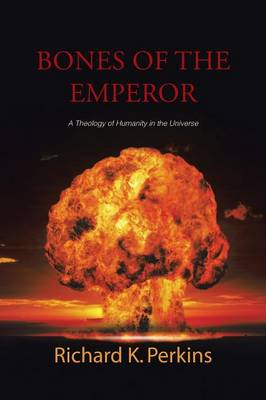 Bones of the Emperor: A Theology of Humanity in the Universe (Paperback)