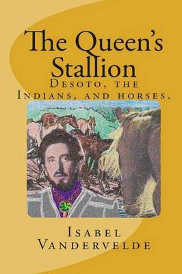 The Queen's Stallion: Desoto, the Indians, and Horses. (Paperback)