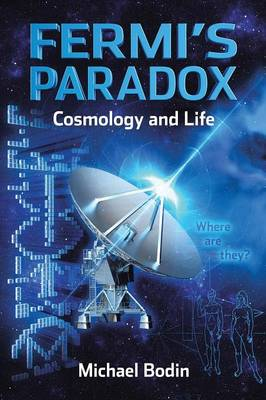 Fermi's Paradox Cosmology and Life (Paperback)