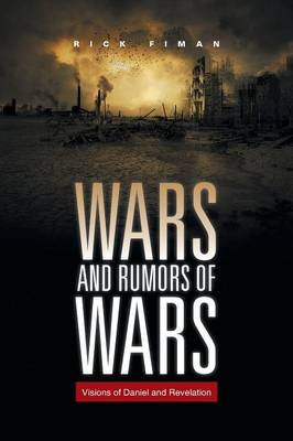 Wars and Rumors of Wars: Visions of Daniel and Revelation (Paperback)