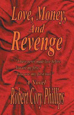 Love, Money, and Revenge: I Have Never Made Love Before You Are My First You Are My First Too (Paperback)