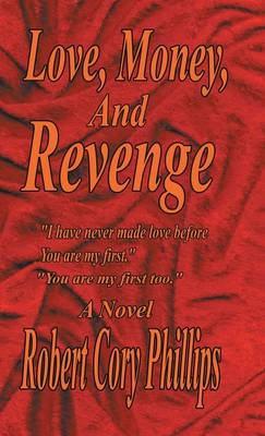 Love, Money, and Revenge: I Have Never Made Love Before You Are My First You Are My First Too (Hardback)