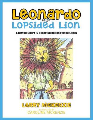 Leonardo the Lopsided Lion: A New Concept in Coloring Books for Children (Paperback)