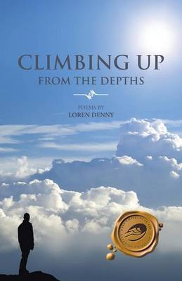 Climbing Up from the Depths: Poems by Loren Denny (Paperback)