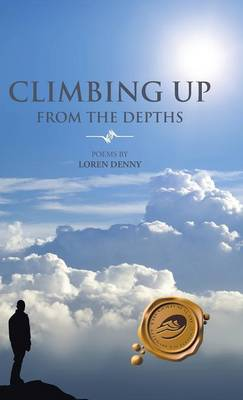 Climbing Up from the Depths: Poems by Loren Denny (Hardback)