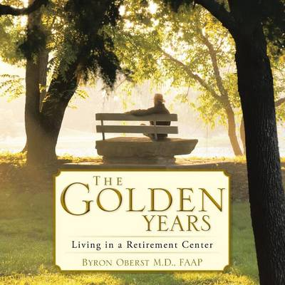 The Golden Years: Living in a Retirement Center (Paperback)