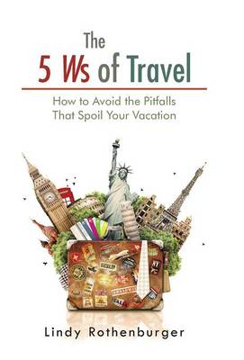 The 5 Ws of Travel: How to Avoid the Pitfalls That Spoil Your Vacation (Hardback)