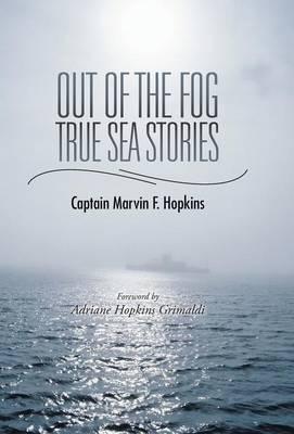Out of the Fog - True Sea Stories: Foreword by Adriane Hopkins Grimaldi (Hardback)