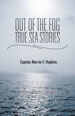 Out of the Fog - True Sea Stories: Foreword by Adriane Hopkins Grimaldi (Paperback)
