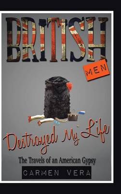 British Men Destroyed My Life: The Travels of an American Gypsy (Hardback)