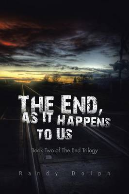 The End, as It Happens to Us: Book Two of the End Trilogy (Paperback)