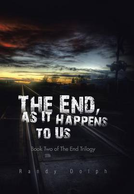 The End, as It Happens to Us: Book Two of the End Trilogy (Hardback)
